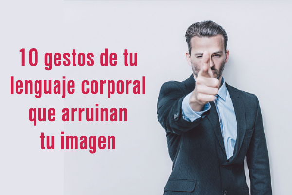 10 gestos de tu lenguaje corporal que arruinan tu imagen
