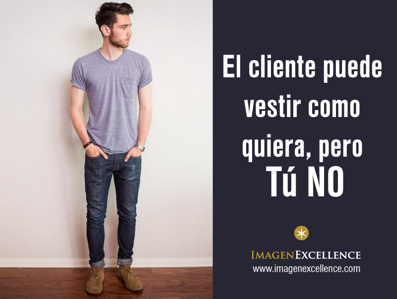 El cliente puede vestir como quiera, pero Tú no